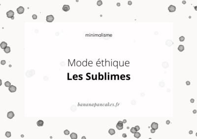 {Mode éthique} Les sublimes ♡