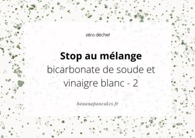 Stop au mélange vinaigre blanc et bicarbonate de soude – épisode 2