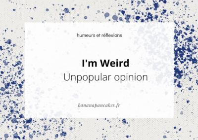 I'm Weird (Unpopular Opinions)