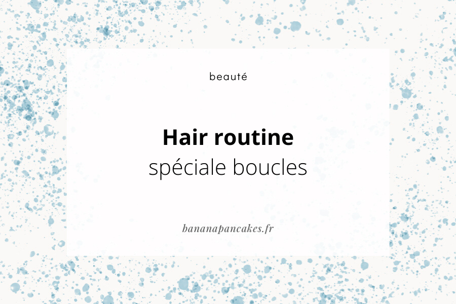 Hair Routine {spécial boucles}