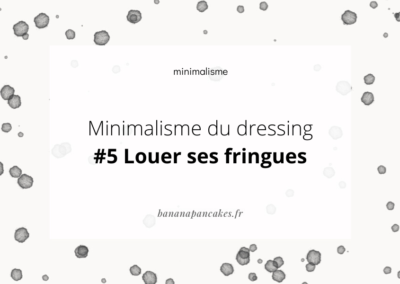 Minimaliste du dressing #5 Louer ses fringues