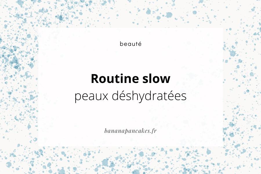 Peau déshydratée et routine slow