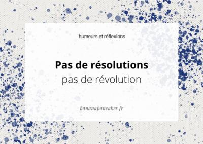 Pas de résolutions, pas de révolution