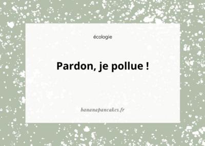 Pardon, je pollue