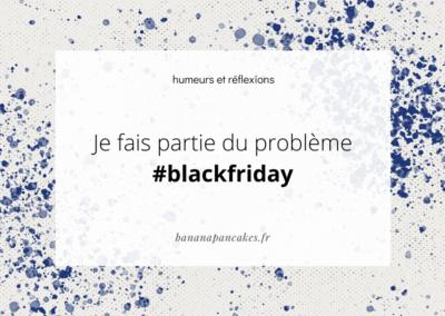 Je fais partie du problème #blackfriday