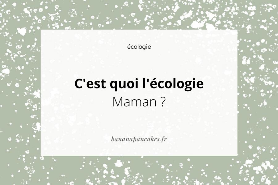 C'est quoi l'écologie Maman ?